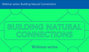 Webinar series: Building Natural Connections